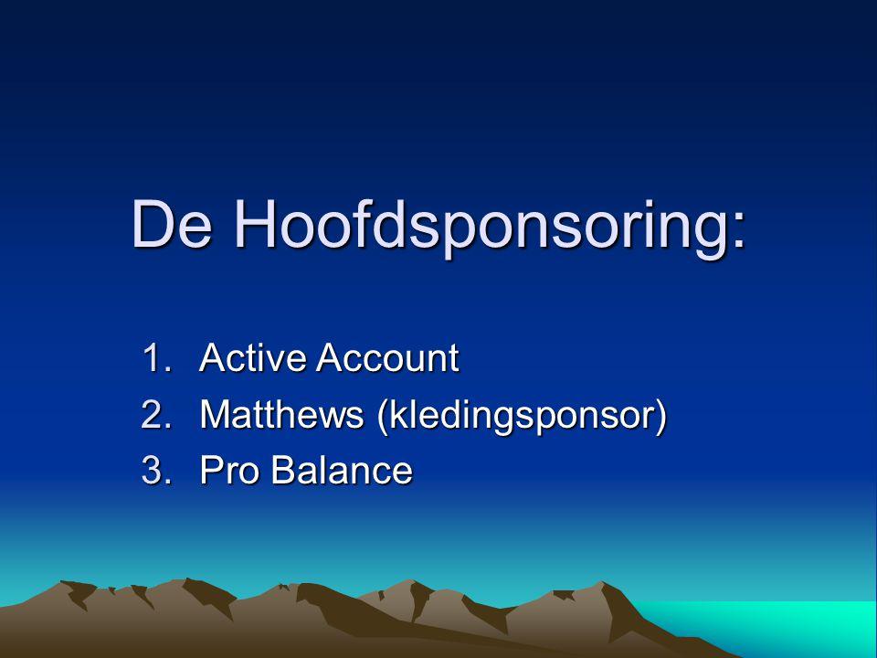 De Hoofdsponsoring: 1.Active Account 2.Matthews (kledingsponsor) 3.Pro Balance