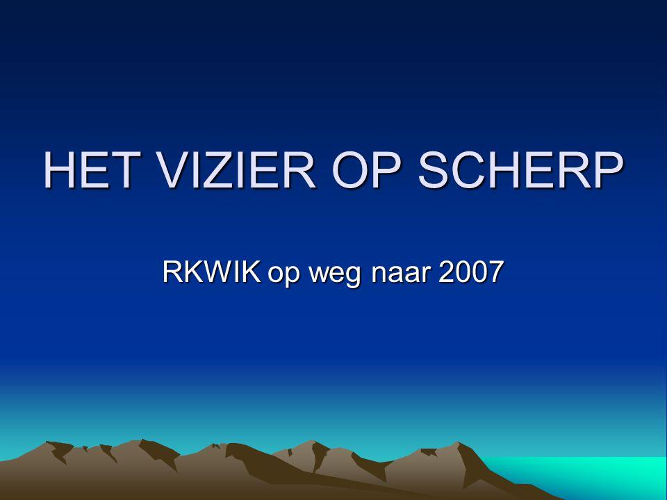 HET VIZIER OP SCHERP RKWIK op weg naar 2007