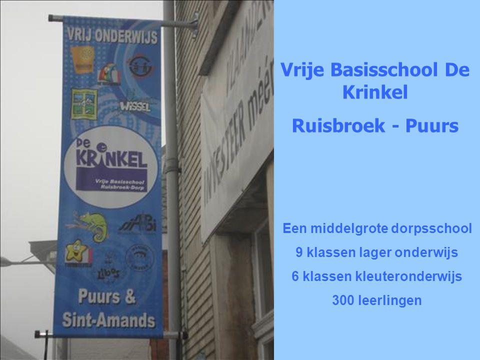 Vrije Basisschool De Krinkel Ruisbroek - Puurs Een middelgrote dorpsschool 9 klassen lager onderwijs 6 klassen kleuteronderwijs 300 leerlingen