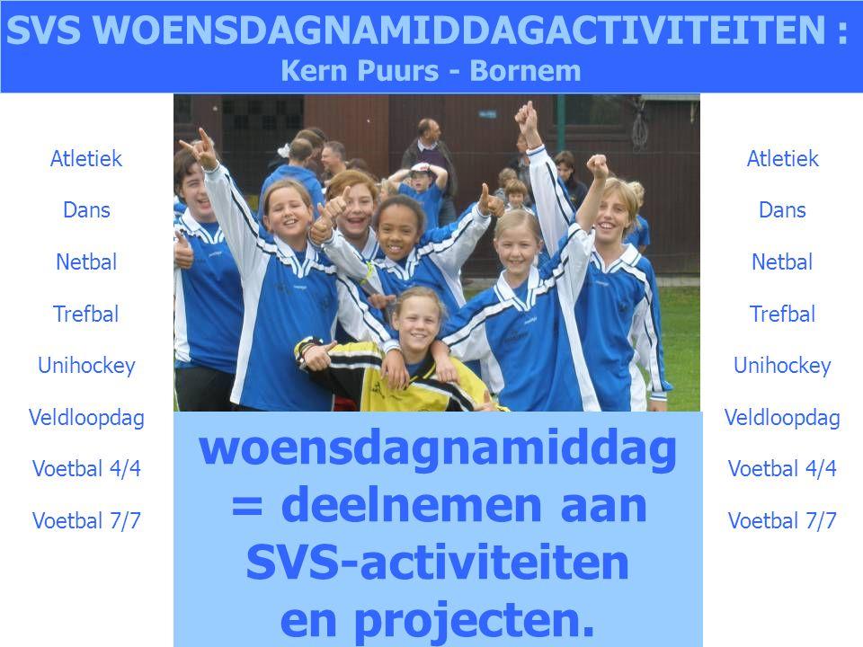 SVS WOENSDAGNAMIDDAGACTIVITEITEN : Kern Puurs - Bornem woensdagnamiddag = deelnemen aan SVS-activiteiten en projecten. Atletiek Dans Netbal Trefbal Un