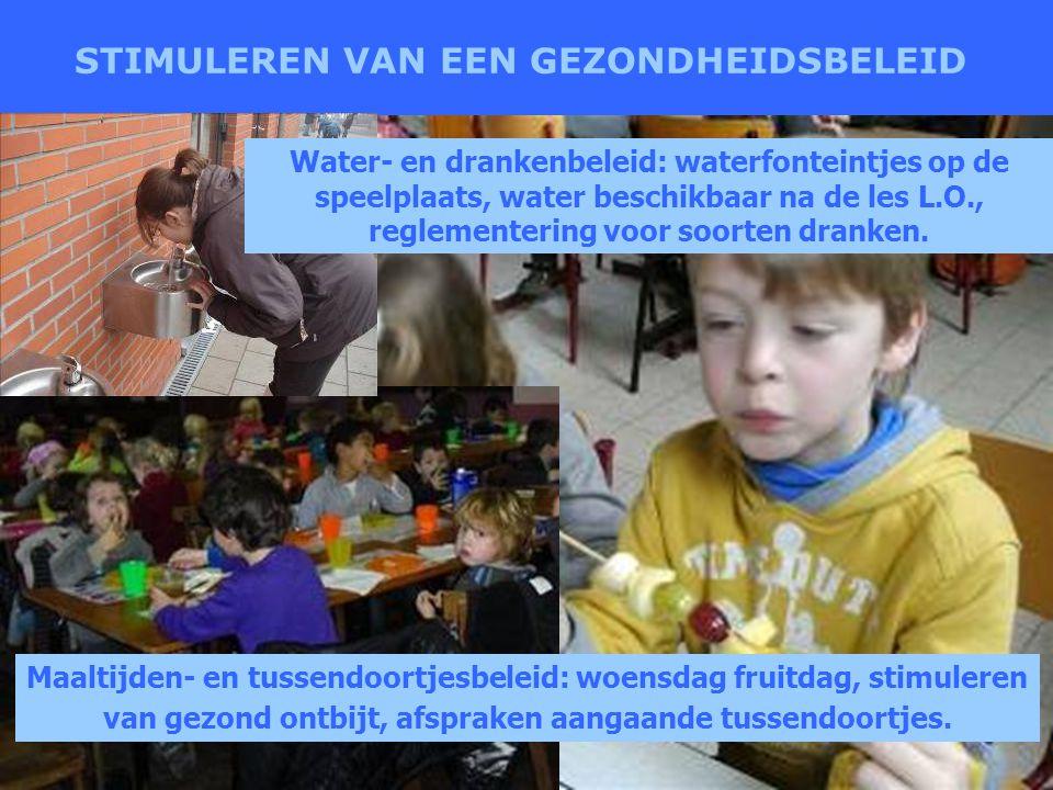 STIMULEREN VAN EEN GEZONDHEIDSBELEID Water- en drankenbeleid: waterfonteintjes op de speelplaats, water beschikbaar na de les L.O., reglementering voo