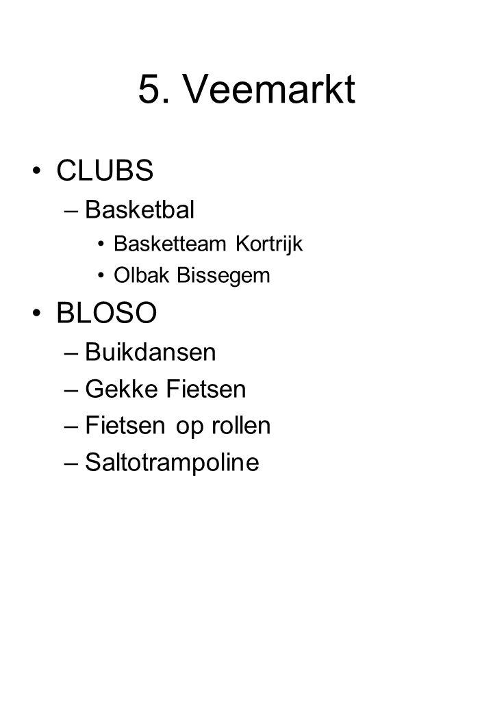 5. Veemarkt CLUBS –Basketbal Basketteam Kortrijk Olbak Bissegem BLOSO –Buikdansen –Gekke Fietsen –Fietsen op rollen –Saltotrampoline