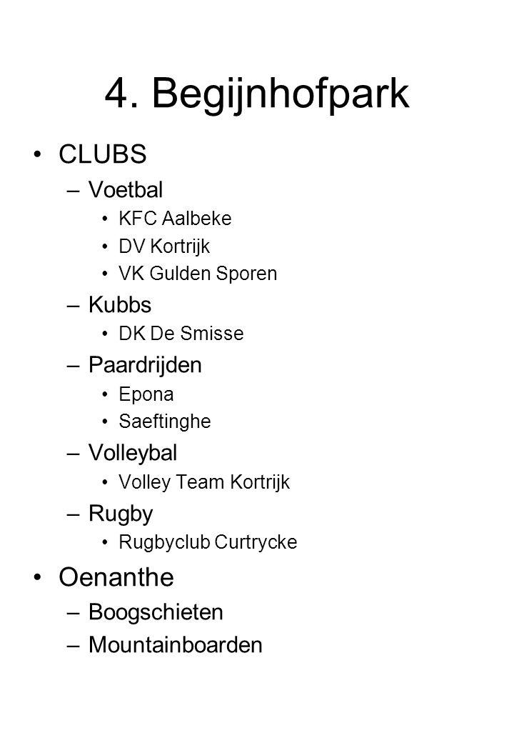 4. Begijnhofpark CLUBS –Voetbal KFC Aalbeke DV Kortrijk VK Gulden Sporen –Kubbs DK De Smisse –Paardrijden Epona Saeftinghe –Volleybal Volley Team Kort