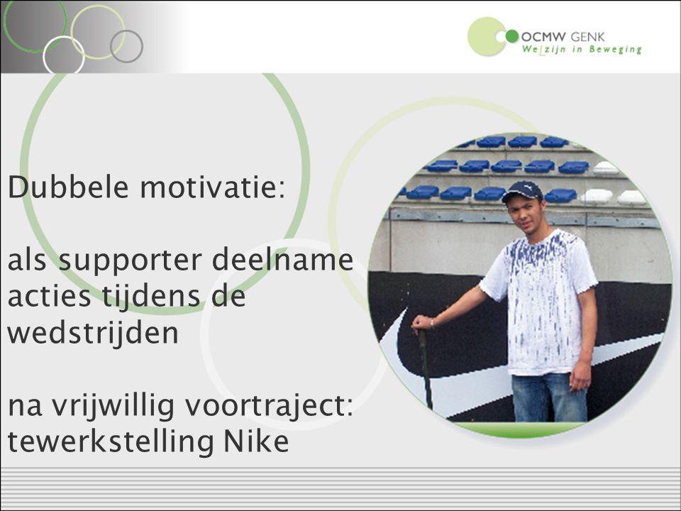 Dubbele motivatie: als supporter deelname acties tijdens de wedstrijden na vrijwillig voortraject: tewerkstelling Nike