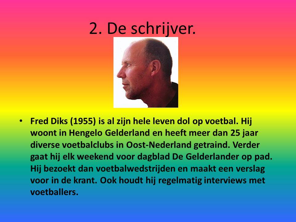 2. De schrijver. Fred Diks (1955) is al zijn hele leven dol op voetbal. Hij woont in Hengelo Gelderland en heeft meer dan 25 jaar diverse voetbalclubs