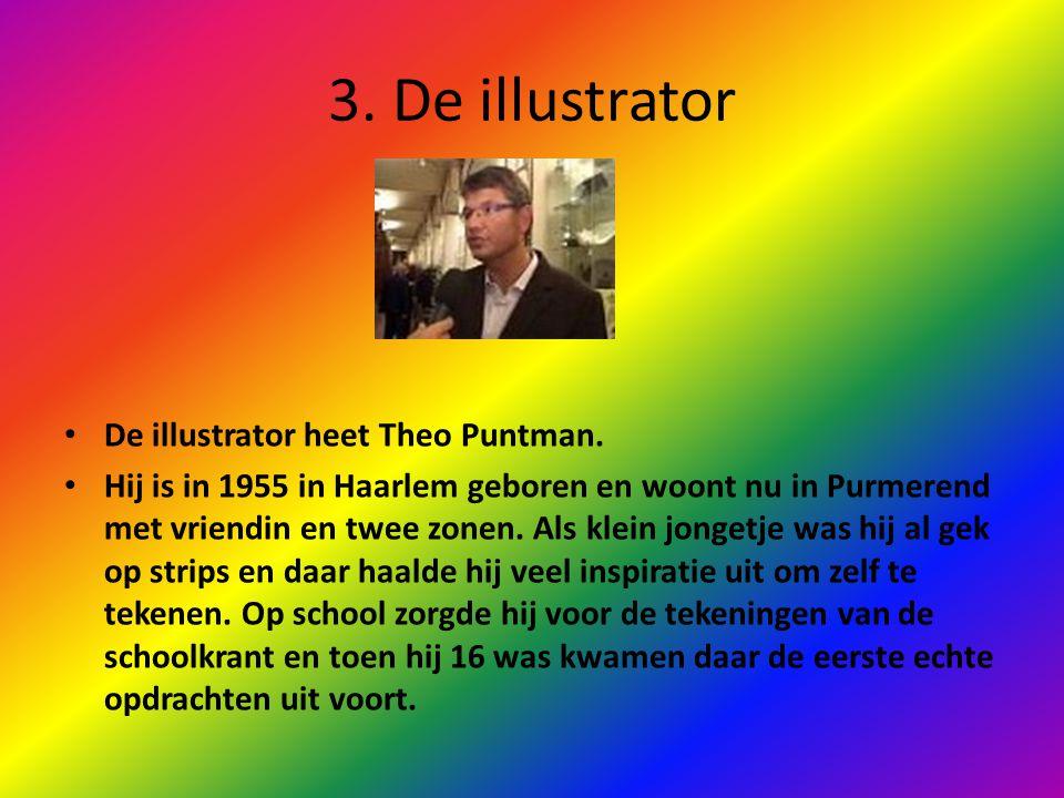 3. De illustrator De illustrator heet Theo Puntman. Hij is in 1955 in Haarlem geboren en woont nu in Purmerend met vriendin en twee zonen. Als klein j