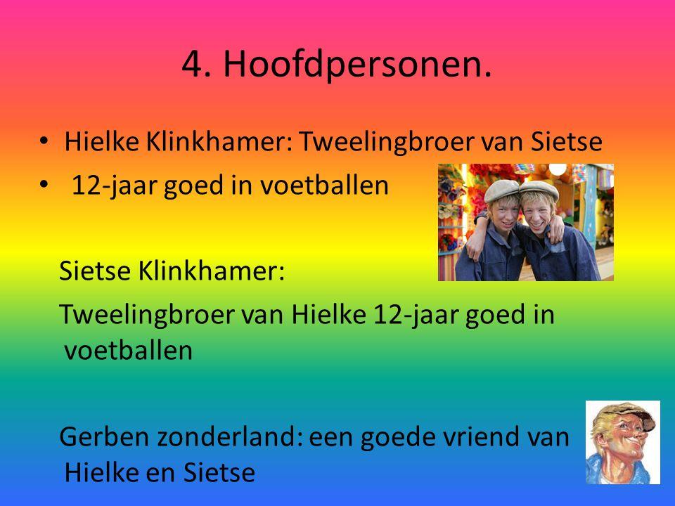 4. Hoofdpersonen. Hielke Klinkhamer: Tweelingbroer van Sietse 12-jaar goed in voetballen Sietse Klinkhamer: Tweelingbroer van Hielke 12-jaar goed in v