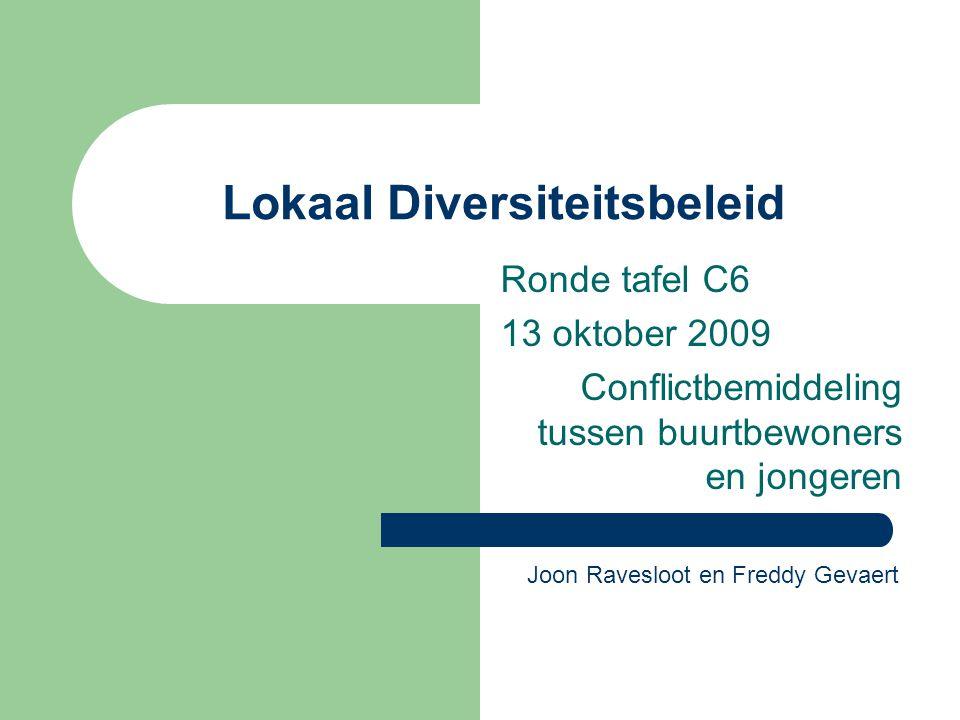 Lokaal Diversiteitsbeleid Ronde tafel C6 13 oktober 2009 Conflictbemiddeling tussen buurtbewoners en jongeren Joon Ravesloot en Freddy Gevaert