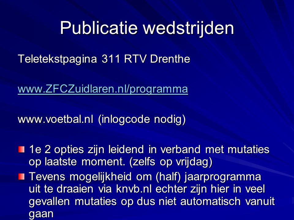 Publicatie wedstrijden Teletekstpagina 311 RTV Drenthe www.ZFCZuidlaren.nl/programma www.voetbal.nl (inlogcode nodig) 1e 2 opties zijn leidend in verb