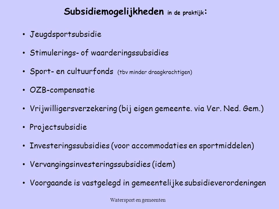 Subsidiemogelijkheden in de praktijk : Jeugdsportsubsidie Stimulerings- of waarderingssubsidies Sport- en cultuurfonds (tbv minder draagkrachtigen) OZB-compensatie Vrijwilligersverzekering (bij eigen gemeente.