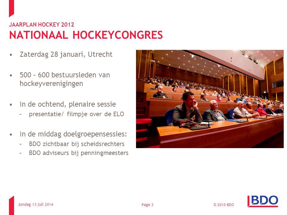 JAARPLAN HOCKEY 2012 NATIONAAL HOCKEYCONGRES Zaterdag 28 januari, Utrecht 500 – 600 bestuursleden van hockeyverenigingen In de ochtend, plenaire sessie -presentatie/ filmpje over de ELO In de middag doelgroepensessies: -BDO zichtbaar bij scheidsrechters -BDO adviseurs bij penningmeesters zondag 13 juli 2014 © 2010 BDOPage 3