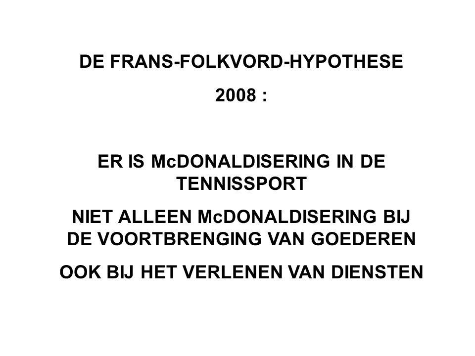 DE FRANS-FOLKVORD-HYPOTHESE 2008 : ER IS McDONALDISERING IN DE TENNISSPORT NIET ALLEEN McDONALDISERING BIJ DE VOORTBRENGING VAN GOEDEREN OOK BIJ HET VERLENEN VAN DIENSTEN