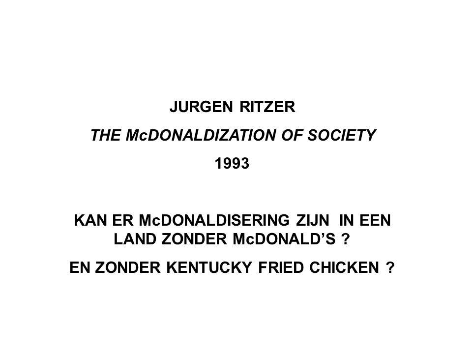 JURGEN RITZER THE McDONALDIZATION OF SOCIETY 1993 KAN ER McDONALDISERING ZIJN IN EEN LAND ZONDER McDONALD'S .