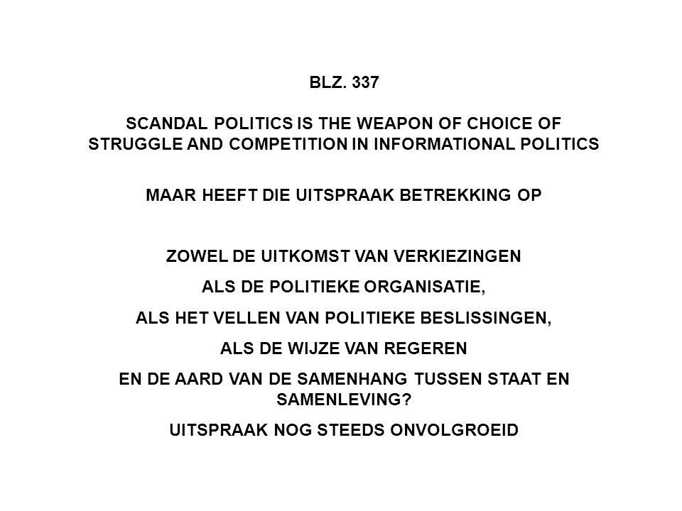 BLZ. 337 SCANDAL POLITICS IS THE WEAPON OF CHOICE OF STRUGGLE AND COMPETITION IN INFORMATIONAL POLITICS MAAR HEEFT DIE UITSPRAAK BETREKKING OP ZOWEL D