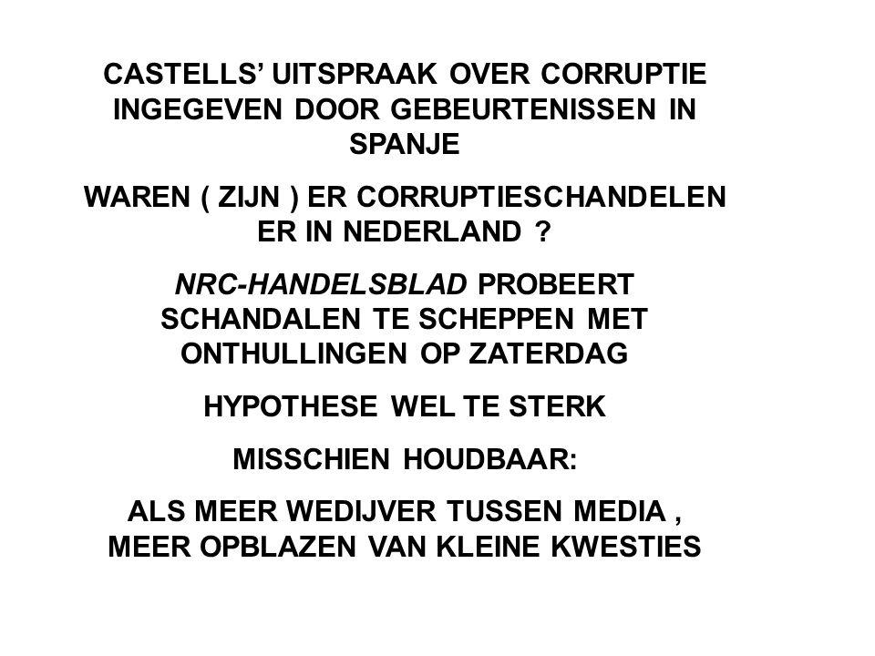 CASTELLS' UITSPRAAK OVER CORRUPTIE INGEGEVEN DOOR GEBEURTENISSEN IN SPANJE WAREN ( ZIJN ) ER CORRUPTIESCHANDELEN ER IN NEDERLAND .