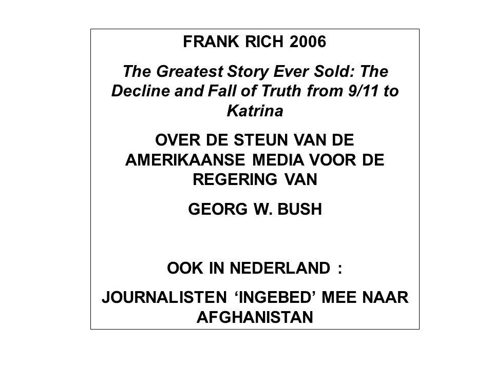 FRANK RICH 2006 The Greatest Story Ever Sold: The Decline and Fall of Truth from 9/11 to Katrina OVER DE STEUN VAN DE AMERIKAANSE MEDIA VOOR DE REGERING VAN GEORG W.