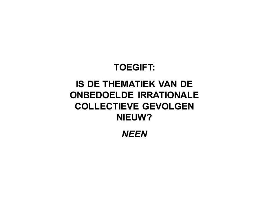 TOEGIFT: IS DE THEMATIEK VAN DE ONBEDOELDE IRRATIONALE COLLECTIEVE GEVOLGEN NIEUW? NEEN