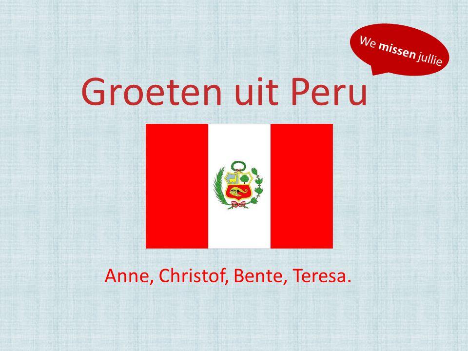 Groeten uit Peru Anne, Christof, Bente, Teresa. We missen jullie