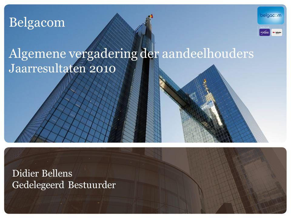 Belgacom Algemene vergadering der aandeelhouders Jaarresultaten 2010 Didier Bellens Gedelegeerd Bestuurder