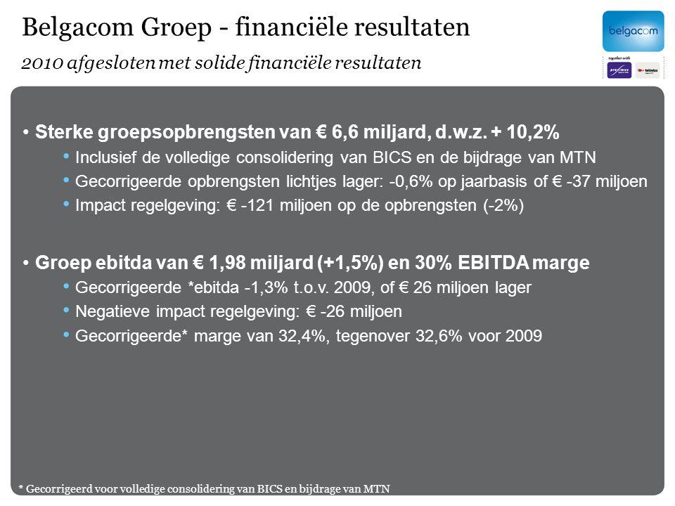 Belgacom Groep - financiële resultaten 2010 afgesloten met solide financiële resultaten Sterke groepsopbrengsten van € 6,6 miljard, d.w.z. + 10,2% Inc