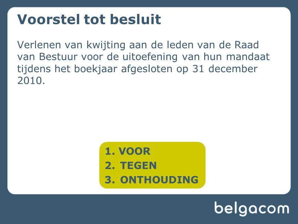 Verlenen van kwijting aan de leden van de Raad van Bestuur voor de uitoefening van hun mandaat tijdens het boekjaar afgesloten op 31 december 2010. Vo