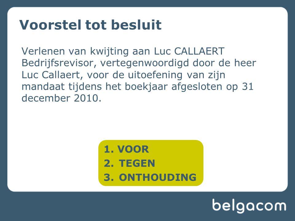 Voorstel tot besluit Verlenen van kwijting aan Luc CALLAERT Bedrijfsrevisor, vertegenwoordigd door de heer Luc Callaert, voor de uitoefening van zijn