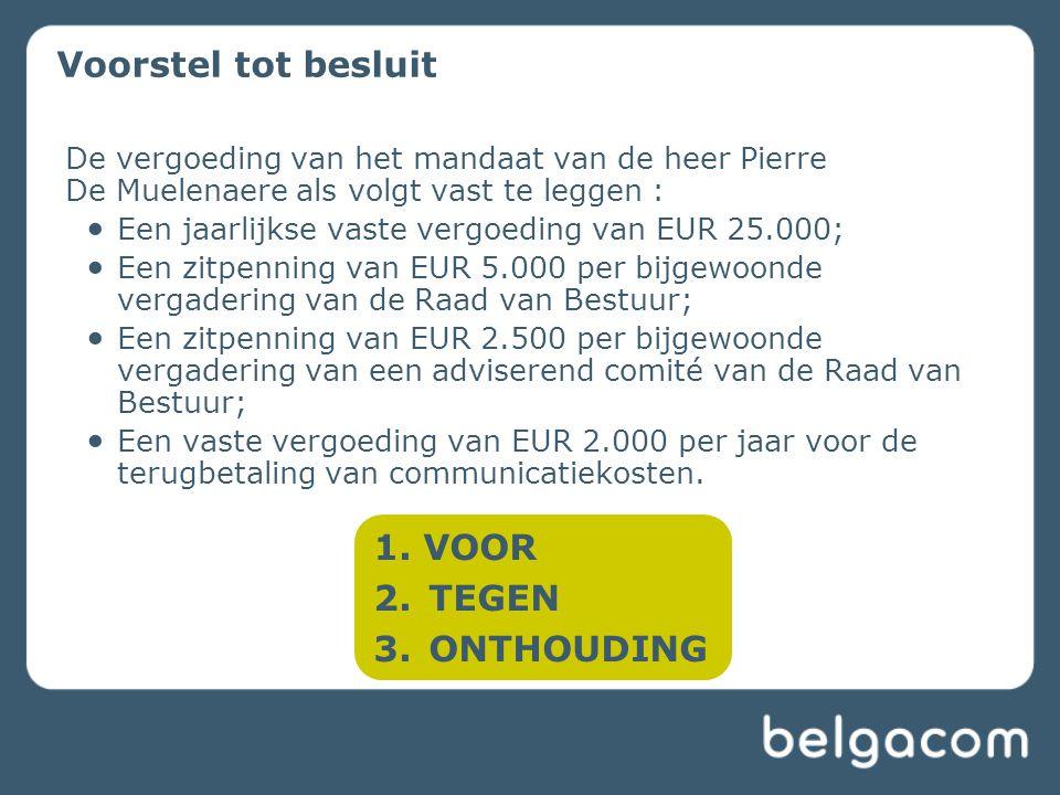 Voorstel tot besluit De vergoeding van het mandaat van de heer Pierre De Muelenaere als volgt vast te leggen : Een jaarlijkse vaste vergoeding van EUR