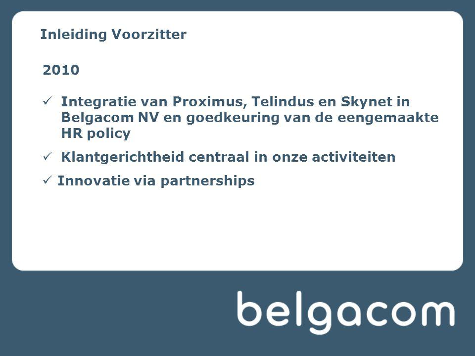 Inleiding Voorzitter 2010 Integratie van Proximus, Telindus en Skynet in Belgacom NV en goedkeuring van de eengemaakte HR policy Klantgerichtheid cent