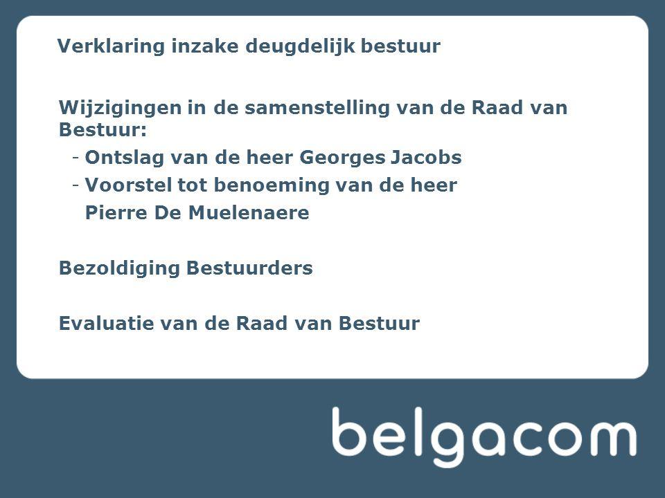 Verklaring inzake deugdelijk bestuur Wijzigingen in de samenstelling van de Raad van Bestuur: -Ontslag van de heer Georges Jacobs -Voorstel tot benoem