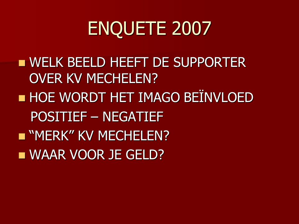 ENQUETE 2007 WELK BEELD HEEFT DE SUPPORTER OVER KV MECHELEN.