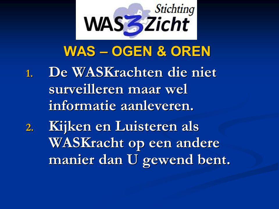WAS – OGEN & OREN 1. De WASKrachten die niet surveilleren maar wel informatie aanleveren.