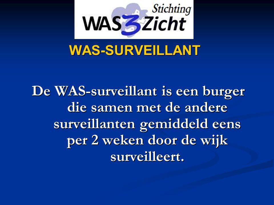 WAS-SURVEILLANT De WAS-surveillant is een burger die samen met de andere surveillanten gemiddeld eens per 2 weken door de wijk surveilleert.