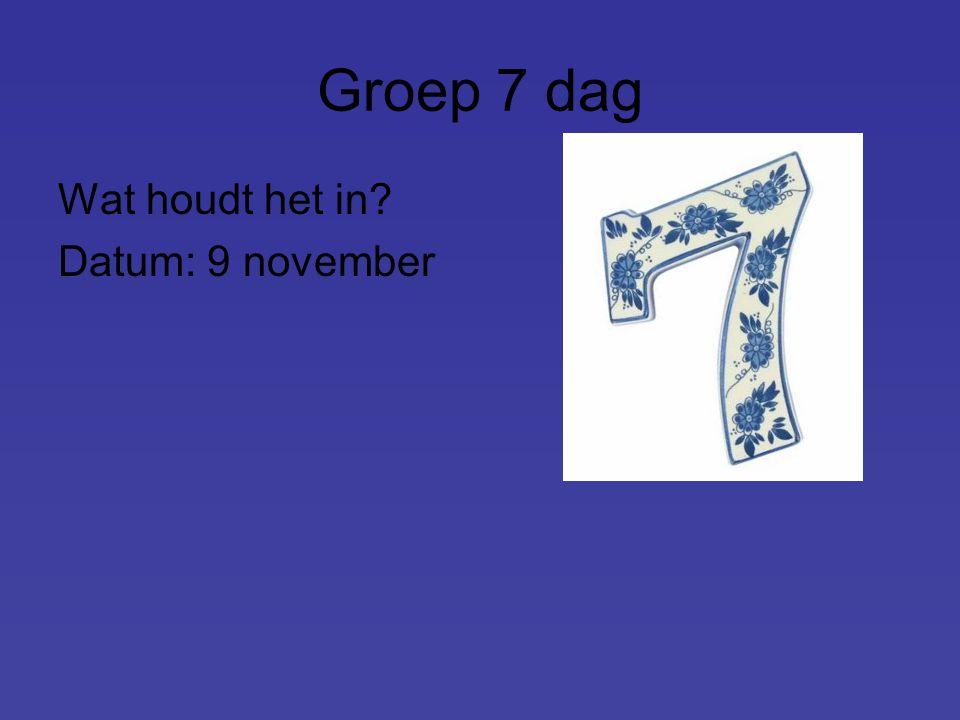 Groep 7 dag Wat houdt het in? Datum: 9 november