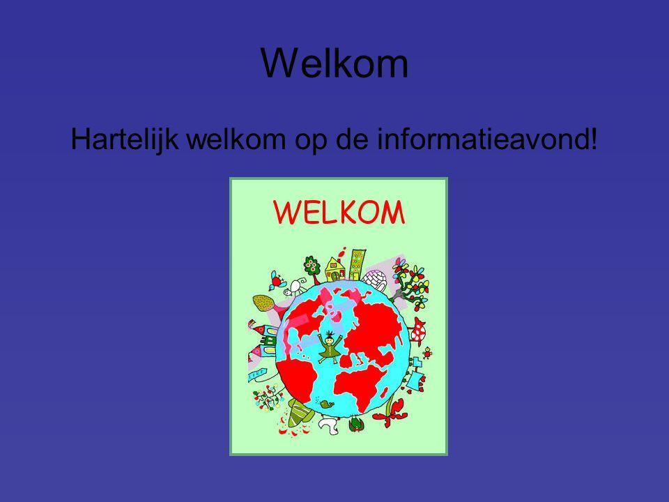 Welkom Hartelijk welkom op de informatieavond!