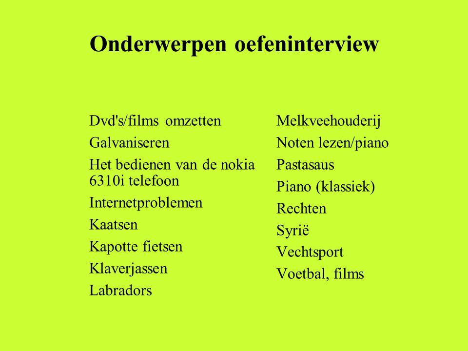 Onderwerpen oefeninterview Dvd's/films omzetten Galvaniseren Het bedienen van de nokia 6310i telefoon Internetproblemen Kaatsen Kapotte fietsen Klaver