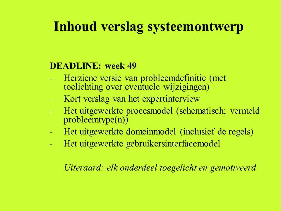 Inhoud verslag systeemontwerp DEADLINE: week 49 - Herziene versie van probleemdefinitie (met toelichting over eventuele wijzigingen) - Kort verslag va