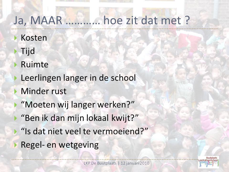 Ja, WANT ………… LKP De Buutplaats   12 januari 2010  Kansen  Verrijking (tegen 'verarming') van ons onderwijs nadruk lag al op : taal, rekenen, sociaal-emotionele ontwikkeling.