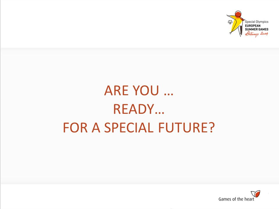 ARE YOU … READY… FOR A SPECIAL FUTURE