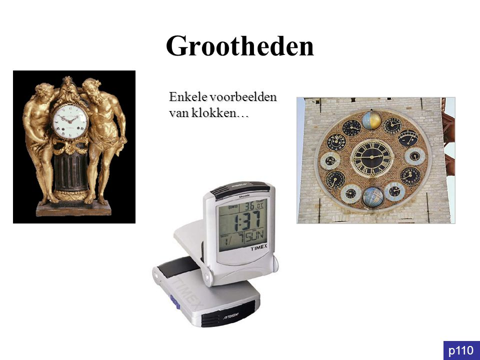 Grootheden Enkele voorbeelden van klokken… p110