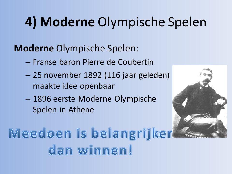4) Moderne Olympische Spelen Moderne Olympische Spelen: – Franse baron Pierre de Coubertin – 25 november 1892 (116 jaar geleden) maakte idee openbaar – 1896 eerste Moderne Olympische Spelen in Athene