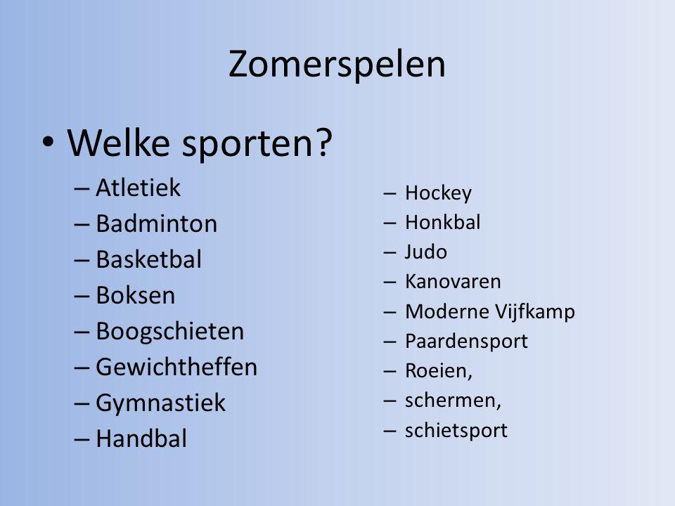 Zomerspelen Welke sporten? – Atletiek – Badminton – Basketbal – Boksen – Boogschieten – Gewichtheffen – Gymnastiek – Handbal – Hockey – Honkbal – Judo