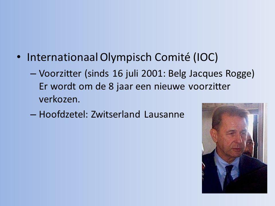 Internationaal Olympisch Comité (IOC) –V–Voorzitter (sinds 16 juli 2001: Belg Jacques Rogge) Er wordt om de 8 jaar een nieuwe voorzitter verkozen. –H–