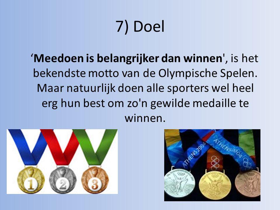 7) Doel 'Meedoen is belangrijker dan winnen', is het bekendste motto van de Olympische Spelen. Maar natuurlijk doen alle sporters wel heel erg hun bes