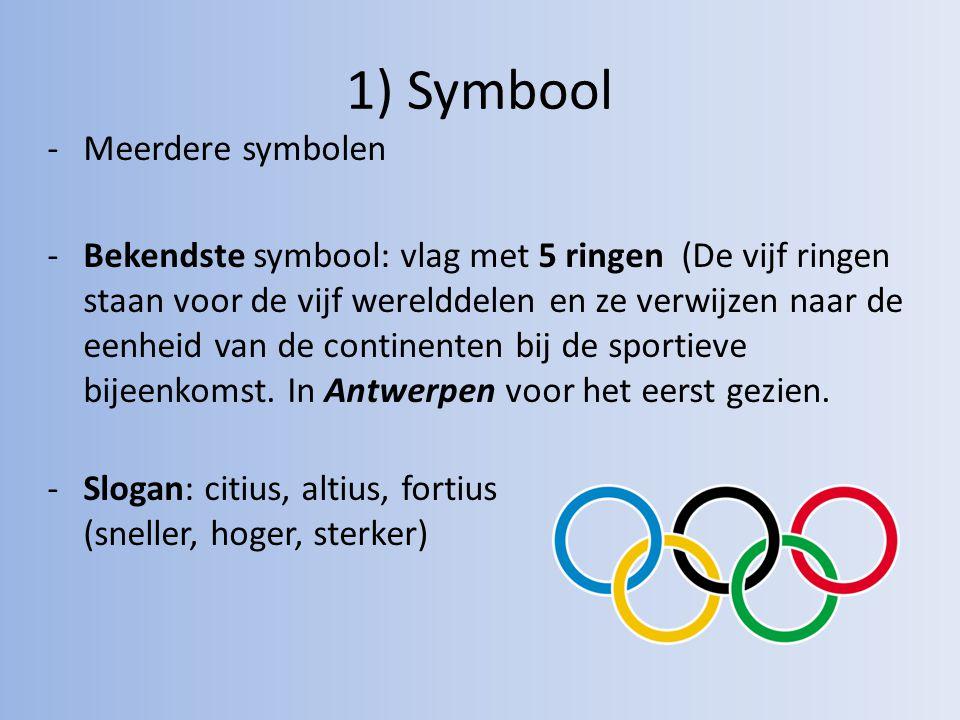 1) Symbool -Meerdere symbolen -Bekendste symbool: vlag met 5 ringen (De vijf ringen staan voor de vijf werelddelen en ze verwijzen naar de eenheid van de continenten bij de sportieve bijeenkomst.