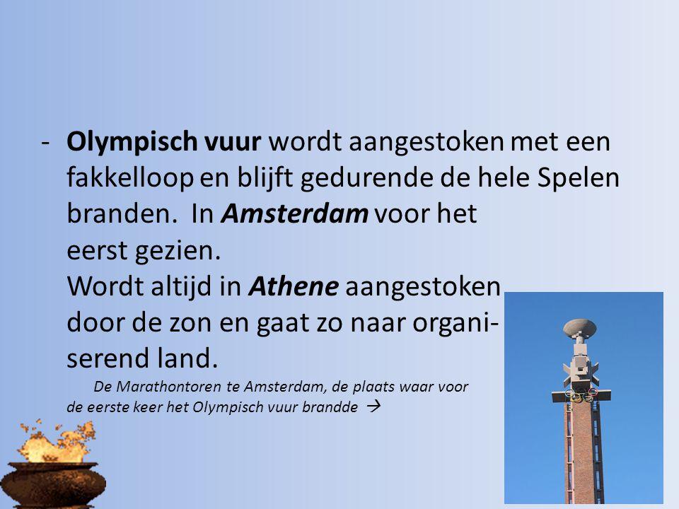 -Olympisch vuur wordt aangestoken met een fakkelloop en blijft gedurende de hele Spelen branden. In Amsterdam voor het eerst gezien. Wordt altijd in A