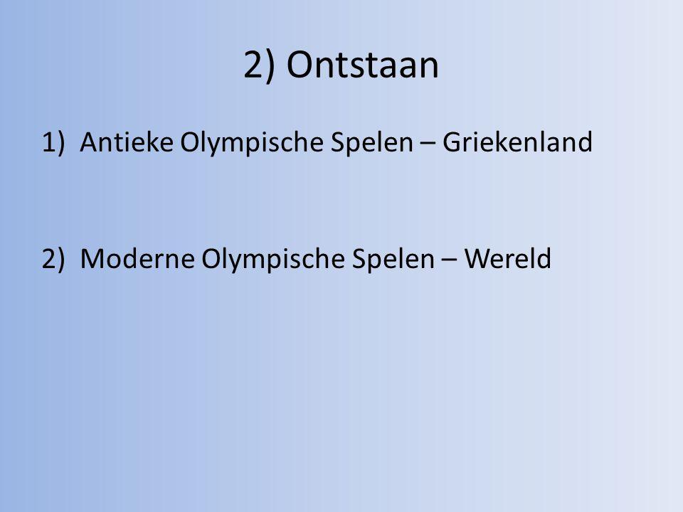 2) Ontstaan 1)Antieke Olympische Spelen – Griekenland 2)Moderne Olympische Spelen – Wereld