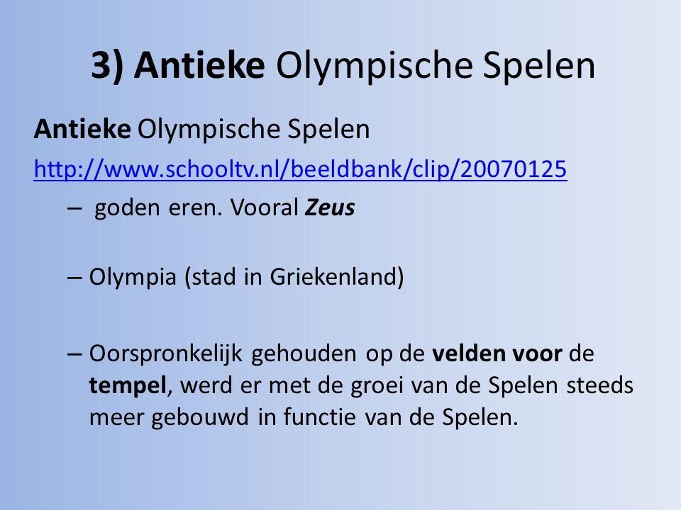 3) Antieke Olympische Spelen Antieke Olympische Spelen http://www.schooltv.nl/beeldbank/clip/20070125 – goden eren. Vooral Zeus – Olympia (stad in Gri