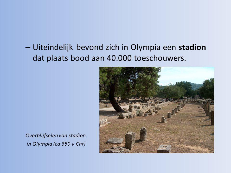 – Uiteindelijk bevond zich in Olympia een stadion dat plaats bood aan 40.000 toeschouwers. Overblijfselen van stadion in Olympia (ca 350 v Chr)