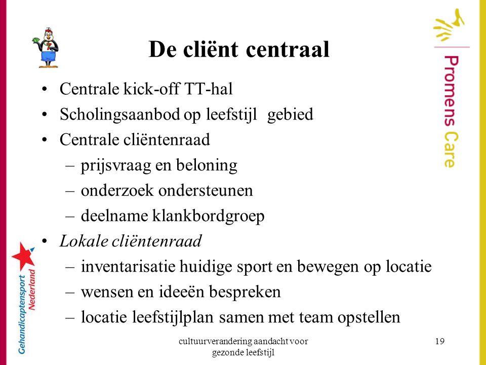 cultuurverandering aandacht voor gezonde leefstijl 19 De cliënt centraal Centrale kick-off TT-hal Scholingsaanbod op leefstijl gebied Centrale cliënte