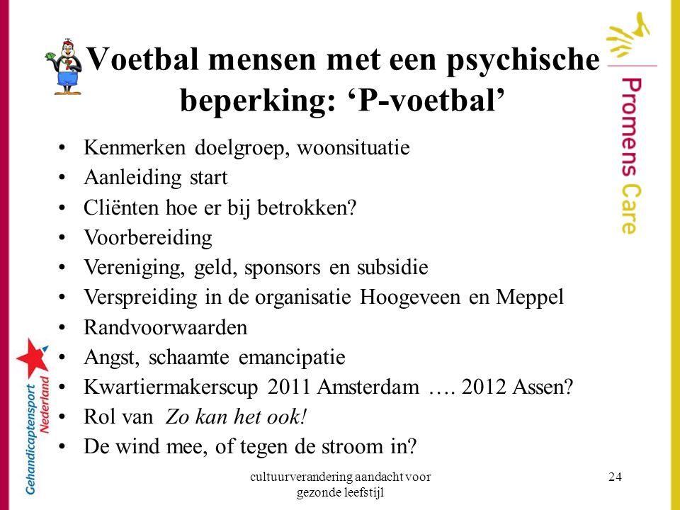 cultuurverandering aandacht voor gezonde leefstijl 24 Voetbal mensen met een psychische beperking: 'P-voetbal' Kenmerken doelgroep, woonsituatie Aanle